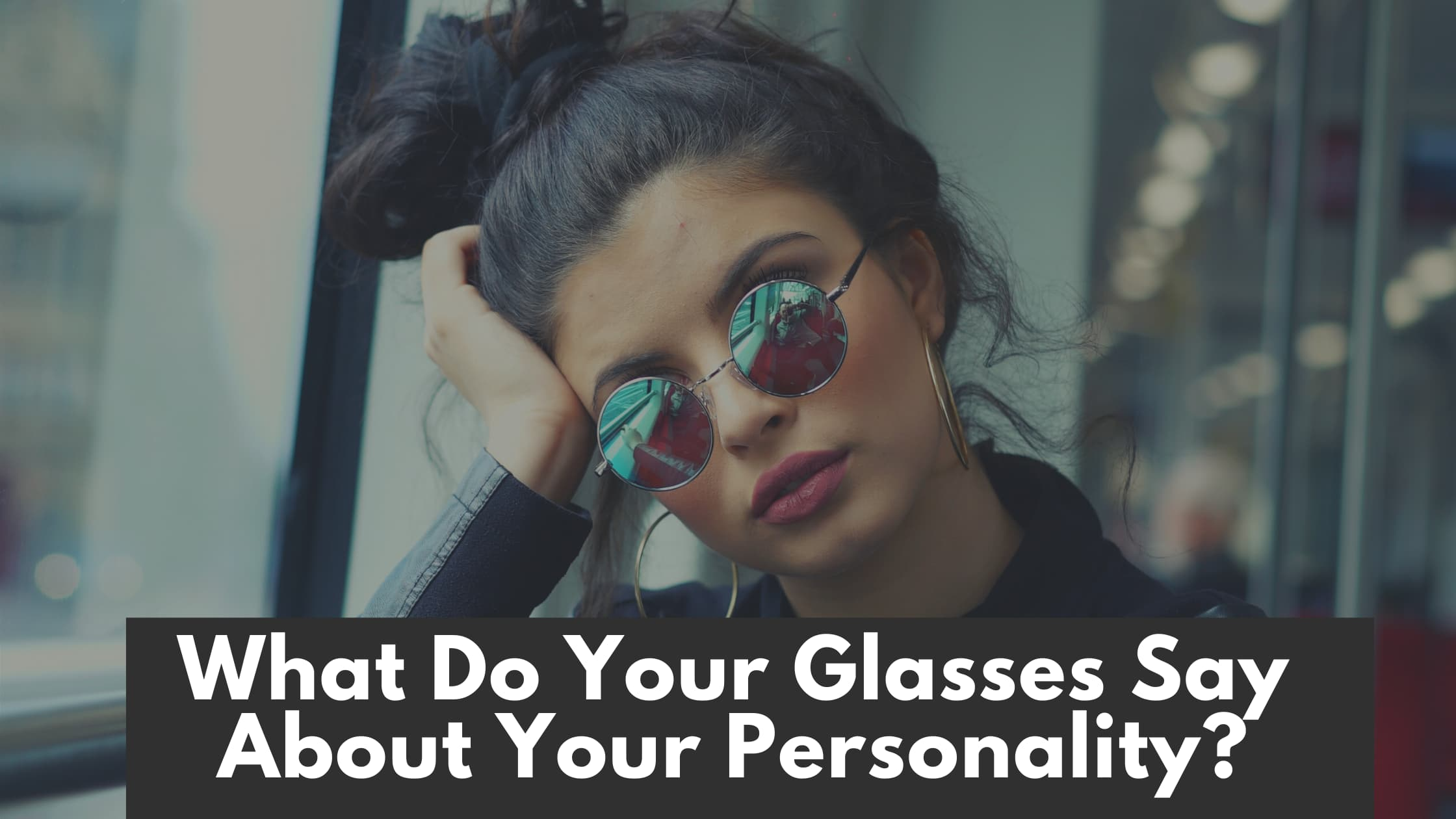 What your glasses say about your personality?